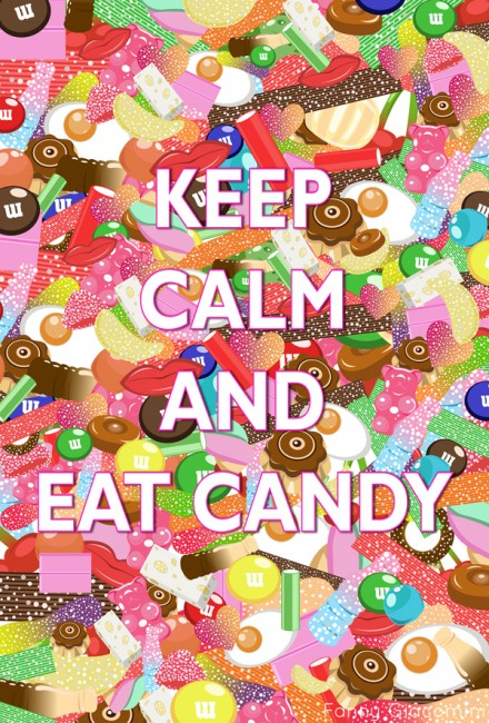 Keep Calm and eat Candies!